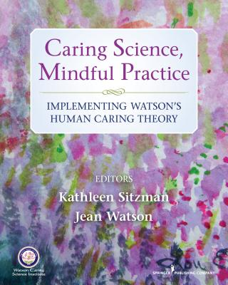 Caring Science, Mindful Practice By Sitzman, Kathleen/ Watson, Jean