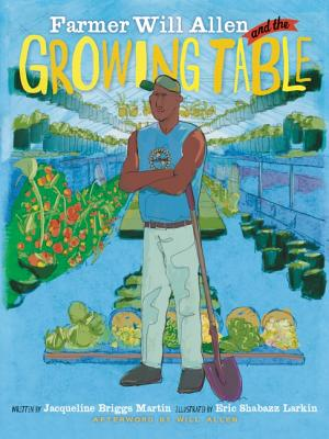 Farmer Will Allen and the Growing Table By Martin, Jacqueline Briggs/ Larkin, Eric (ILT)