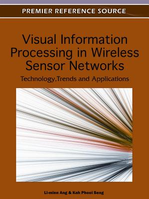 Visual Information Processing in Wireless Sensor Networks By Ang, Li-minn (EDT)/ Seng, Kah Phooi (EDT)